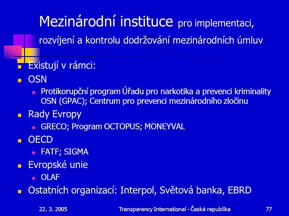 22. 3. 2005Transparency International - Česká republika77 Mezinárodní instituce pro implementaci, rozvíjení a kontrolu dodržování mezinárodních úmluv