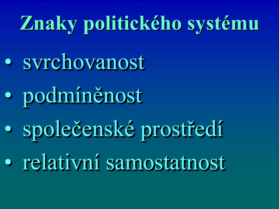 Znaky politického systému svrchovanostsvrchovanost podmíněnostpodmíněnost společenské prostředíspolečenské prostředí relativní samostatnostrelativní samostatnost svrchovanostsvrchovanost podmíněnostpodmíněnost společenské prostředíspolečenské prostředí relativní samostatnostrelativní samostatnost