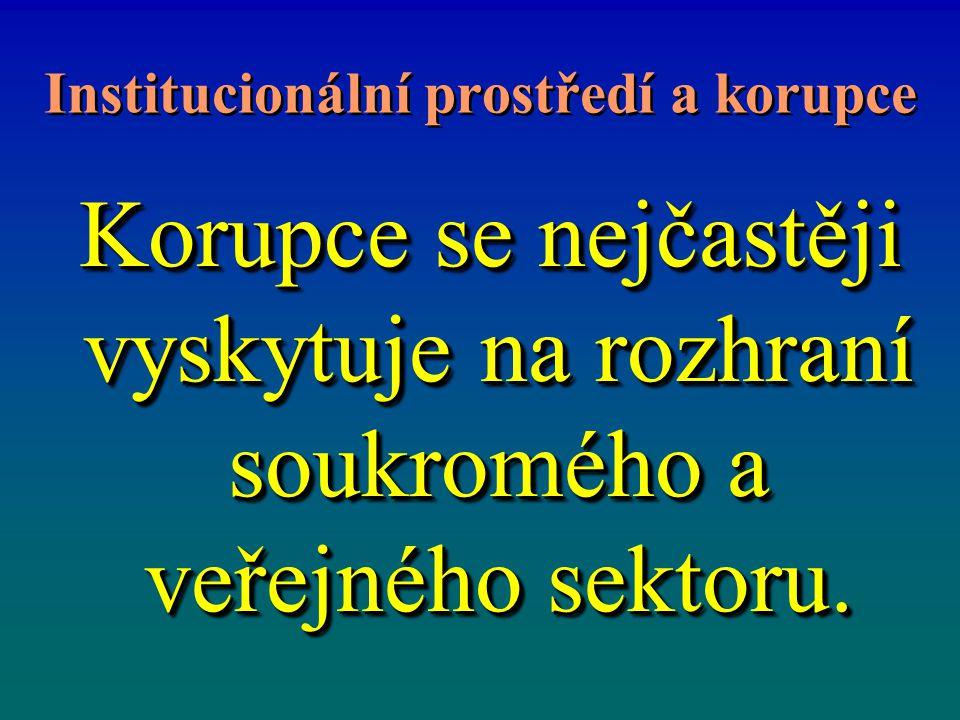 Institucionální prostředí a korupce Korupce se nejčastěji vyskytuje na rozhraní soukromého a veřejného sektoru.