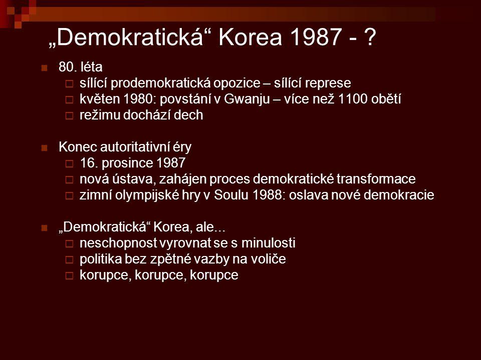"""""""Demokratická"""" Korea 1987 - ? 80. léta  sílící prodemokratická opozice – sílící represe  květen 1980: povstání v Gwanju – více než 1100 obětí  reži"""