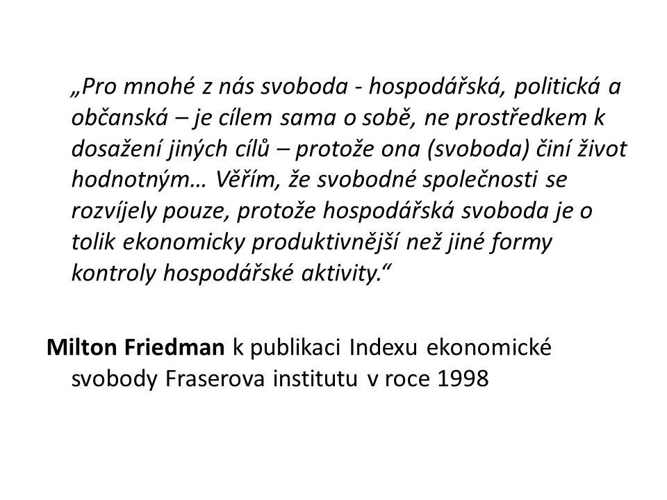 """""""Pro mnohé z nás svoboda - hospodářská, politická a občanská – je cílem sama o sobě, ne prostředkem k dosažení jiných cílů – protože ona (svoboda) činí život hodnotným… Věřím, že svobodné společnosti se rozvíjely pouze, protože hospodářská svoboda je o tolik ekonomicky produktivnější než jiné formy kontroly hospodářské aktivity. Milton Friedman k publikaci Indexu ekonomické svobody Fraserova institutu v roce 1998"""