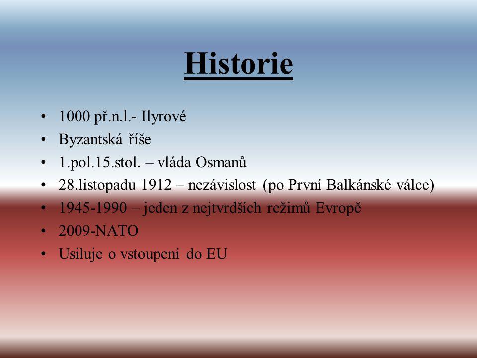 Historie 1000 př.n.l.- Ilyrové Byzantská říše 1.pol.15.stol. – vláda Osmanů 28.listopadu 1912 – nezávislost (po První Balkánské válce) 1945-1990 – jed