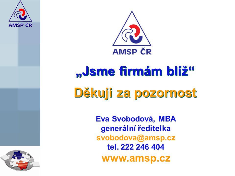 """""""Jsme firmám blíž"""" Děkuji za pozornost """"Jsme firmám blíž"""" Děkuji za pozornost Eva Svobodová, MBA generální ředitelka svobodova@amsp.cz tel. 222 246 40"""