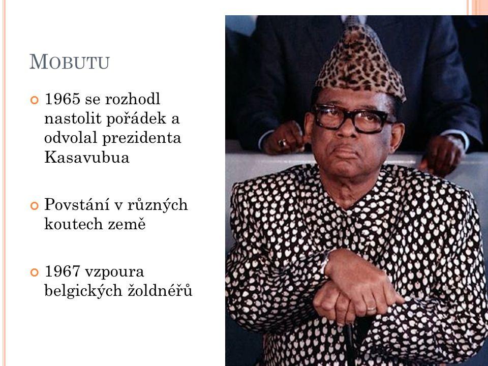 M OBUTU 1965 se rozhodl nastolit pořádek a odvolal prezidenta Kasavubua Povstání v různých koutech země 1967 vzpoura belgických žoldnéřů