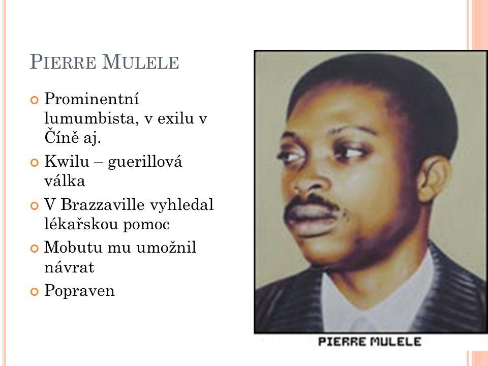 P IERRE M ULELE Prominentní lumumbista, v exilu v Číně aj.