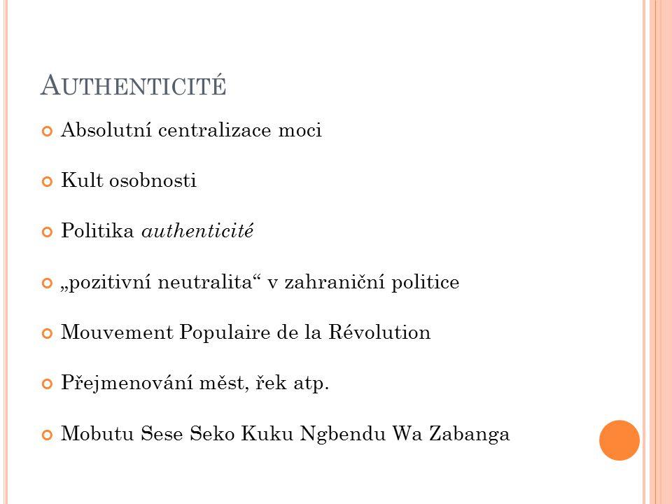 """A UTHENTICITÉ Absolutní centralizace moci Kult osobnosti Politika authenticité """"pozitivní neutralita v zahraniční politice Mouvement Populaire de la Révolution Přejmenování měst, řek atp."""