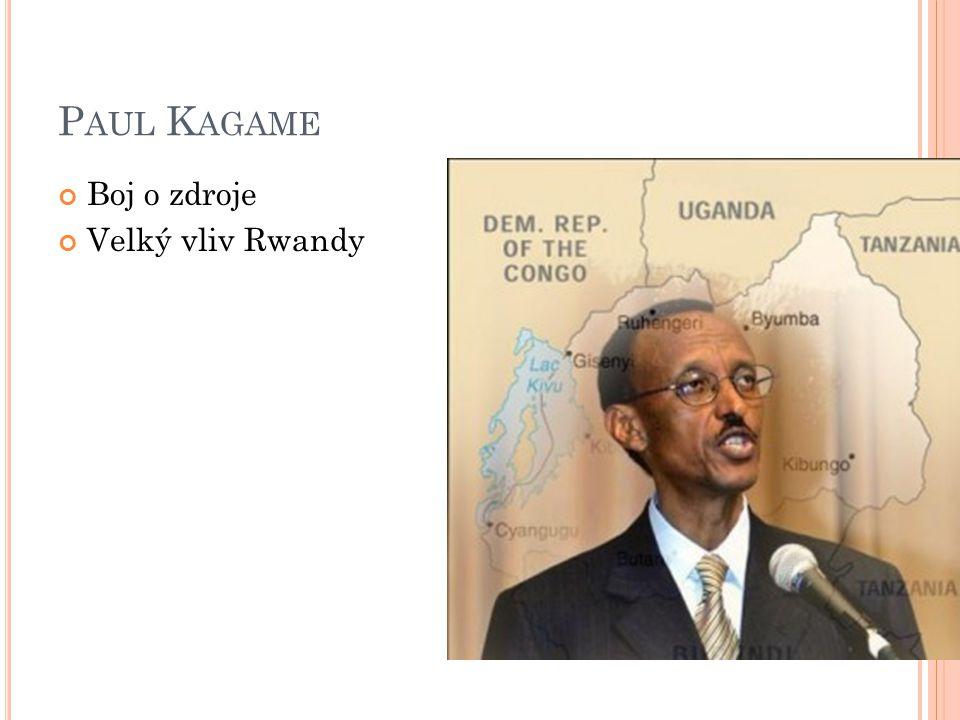 P AUL K AGAME Boj o zdroje Velký vliv Rwandy