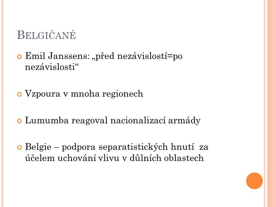 """B ELGIČANÉ Emil Janssens: """"před nezávislostí=po nezávislosti Vzpoura v mnoha regionech Lumumba reagoval nacionalizací armády Belgie – podpora separatistických hnutí za účelem uchování vlivu v důlních oblastech"""