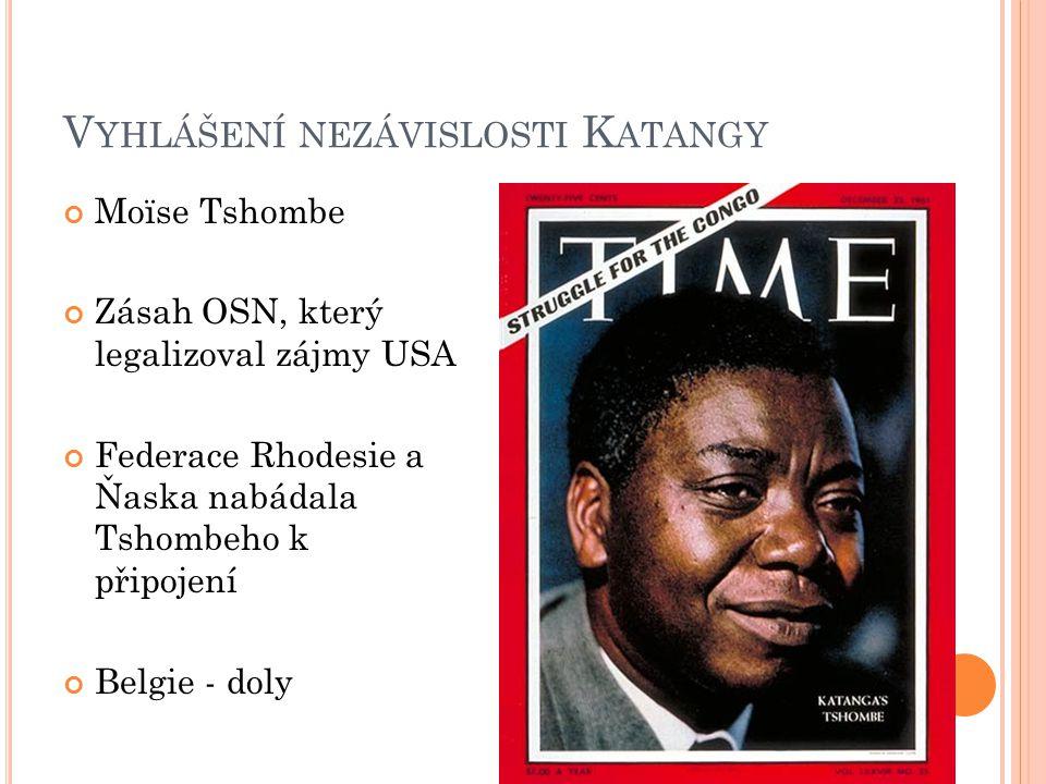V YHLÁŠENÍ NEZÁVISLOSTI K ATANGY Moïse Tshombe Zásah OSN, který legalizoval zájmy USA Federace Rhodesie a Ňaska nabádala Tshombeho k připojení Belgie - doly