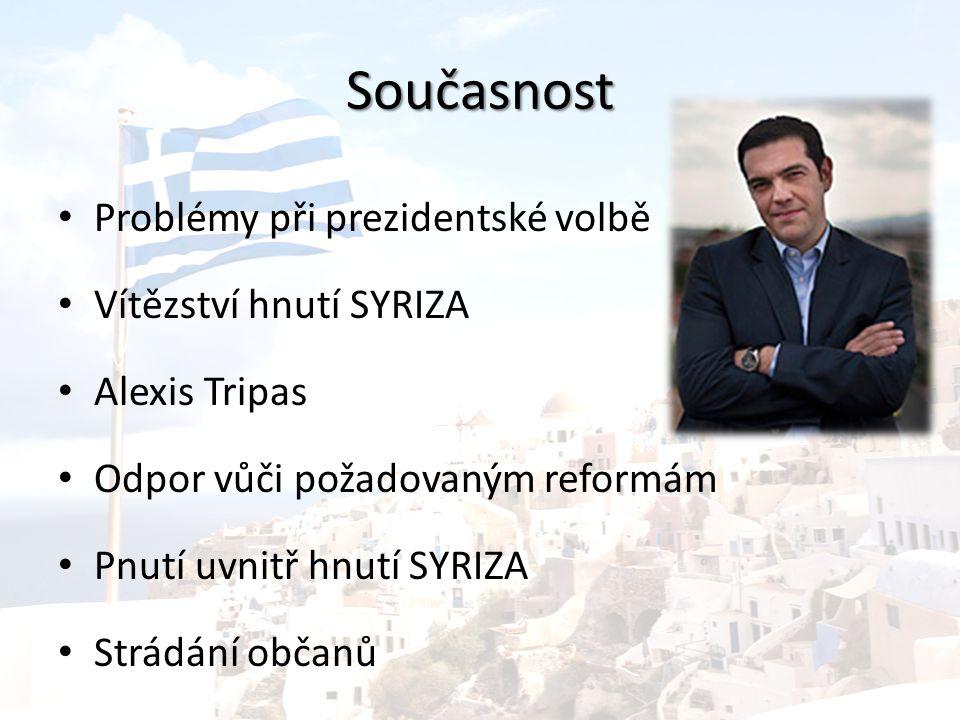 Současnost Problémy při prezidentské volbě Vítězství hnutí SYRIZA Alexis Tripas Odpor vůči požadovaným reformám Pnutí uvnitř hnutí SYRIZA Strádání občanů