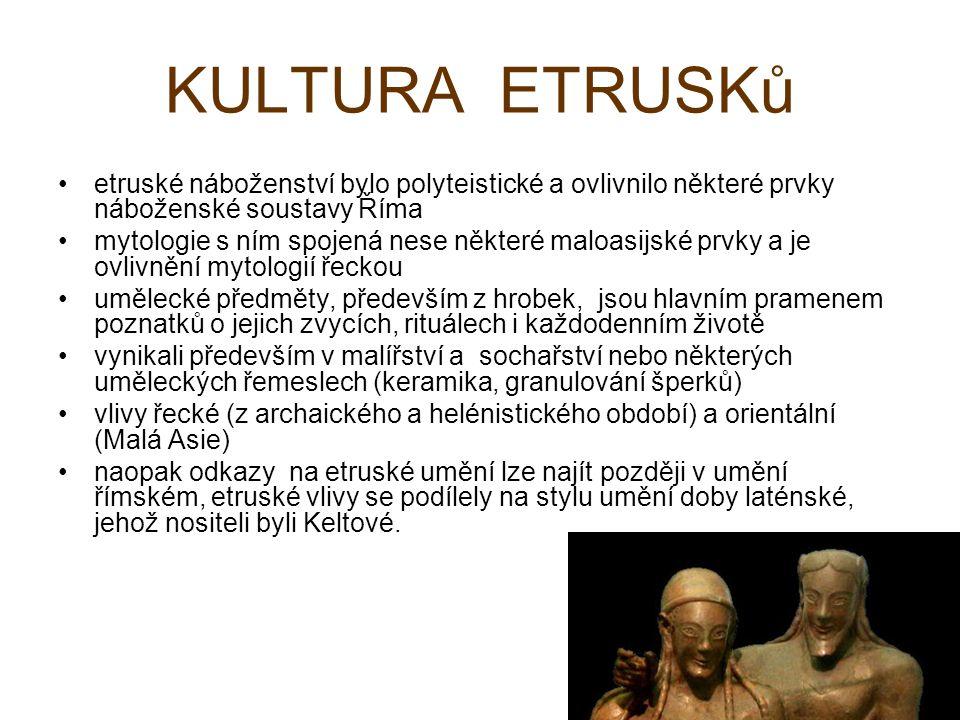 KULTURA ETRUSKů etruské náboženství bylo polyteistické a ovlivnilo některé prvky náboženské soustavy Říma mytologie s ním spojená nese některé maloasi