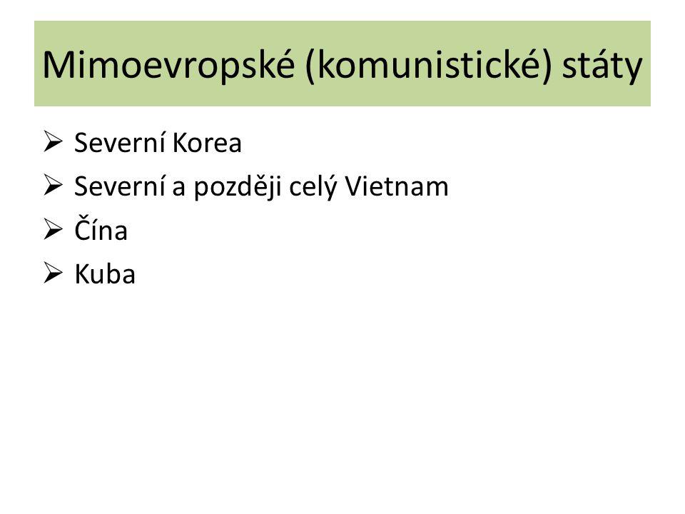 Mimoevropské (komunistické) státy  Severní Korea  Severní a později celý Vietnam  Čína  Kuba