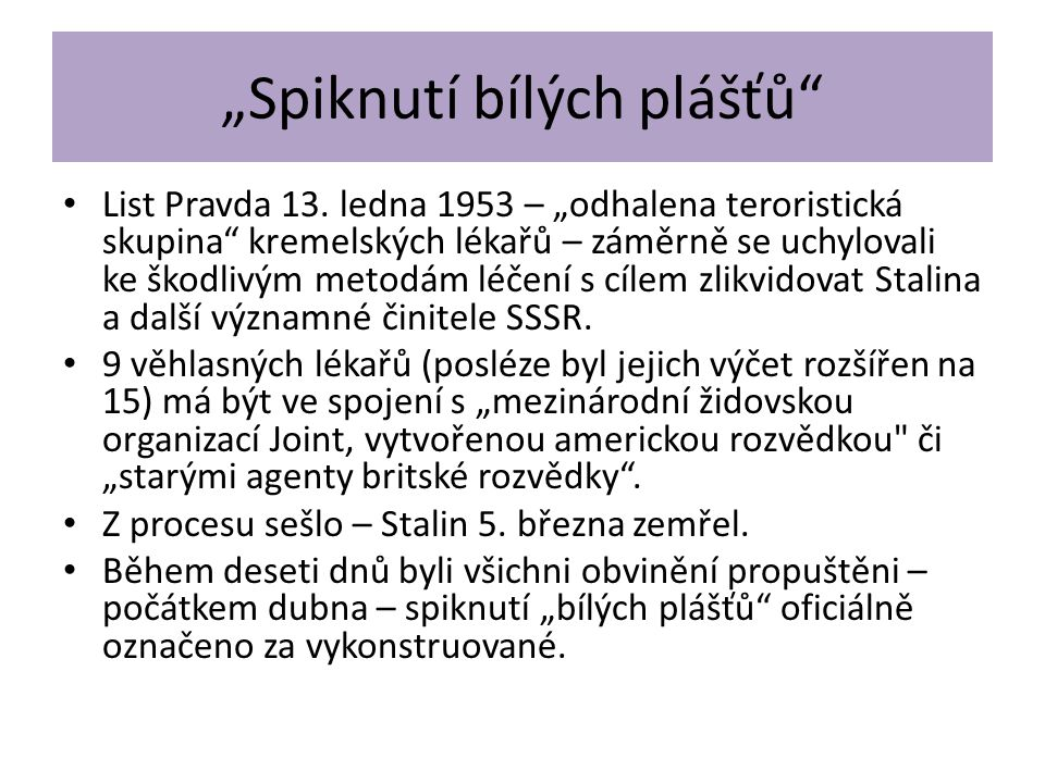 """""""Spiknutí bílých plášťů"""" List Pravda 13. ledna 1953 – """"odhalena teroristická skupina"""" kremelských lékařů – záměrně se uchylovali ke škodlivým metodám"""