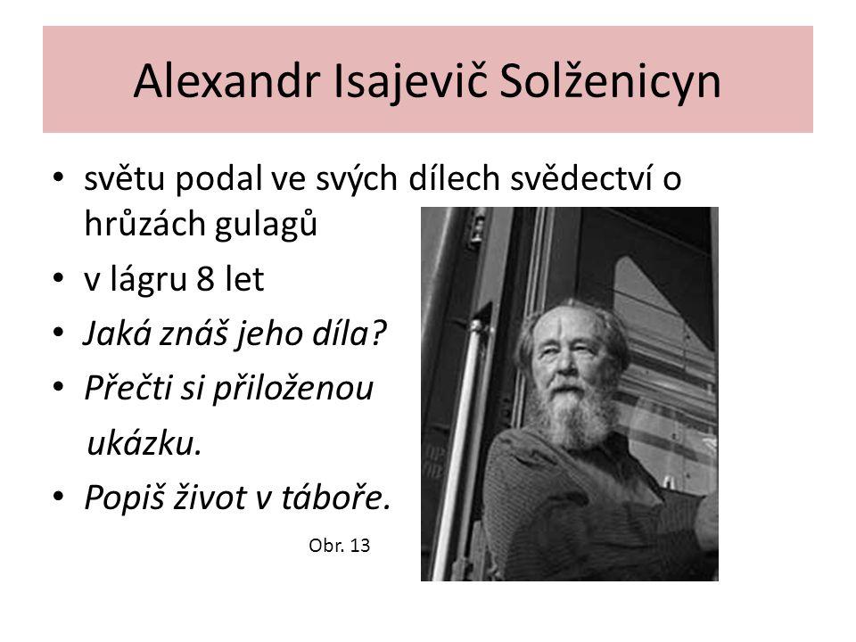 Alexandr Isajevič Solženicyn světu podal ve svých dílech svědectví o hrůzách gulagů v lágru 8 let Jaká znáš jeho díla? Přečti si přiloženou ukázku. Po