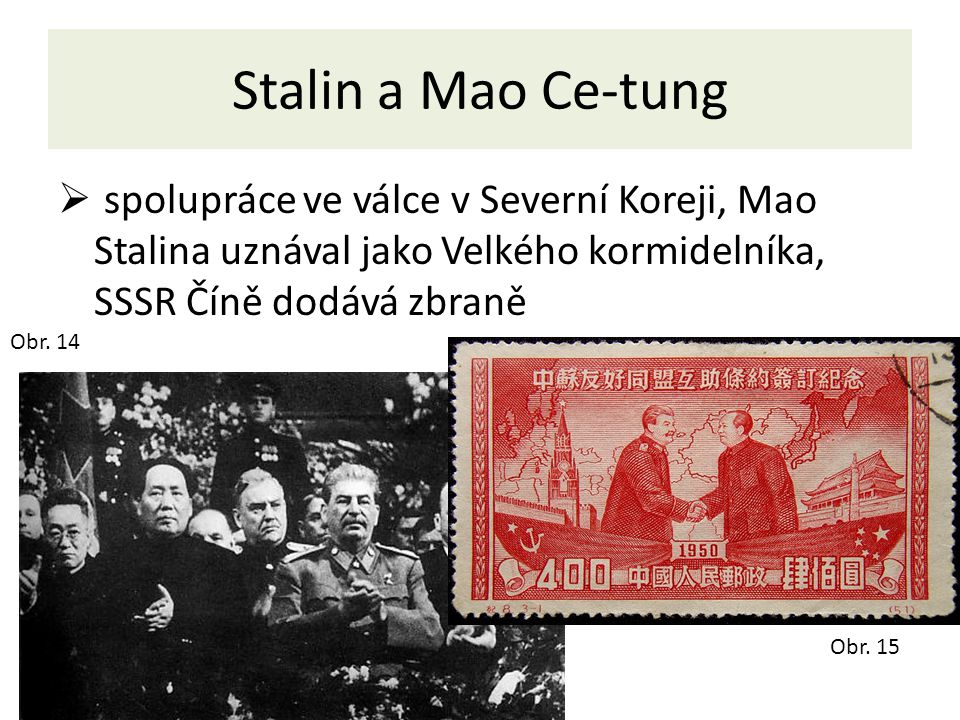 Stalin a Mao Ce-tung  spolupráce ve válce v Severní Koreji, Mao Stalina uznával jako Velkého kormidelníka, SSSR Číně dodává zbraně Obr. 14 Obr. 15