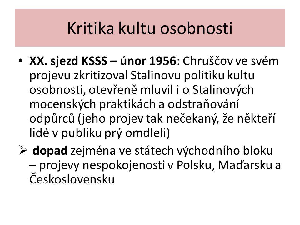 Kritika kultu osobnosti XX. sjezd KSSS – únor 1956: Chruščov ve svém projevu zkritizoval Stalinovu politiku kultu osobnosti, otevřeně mluvil i o Stali