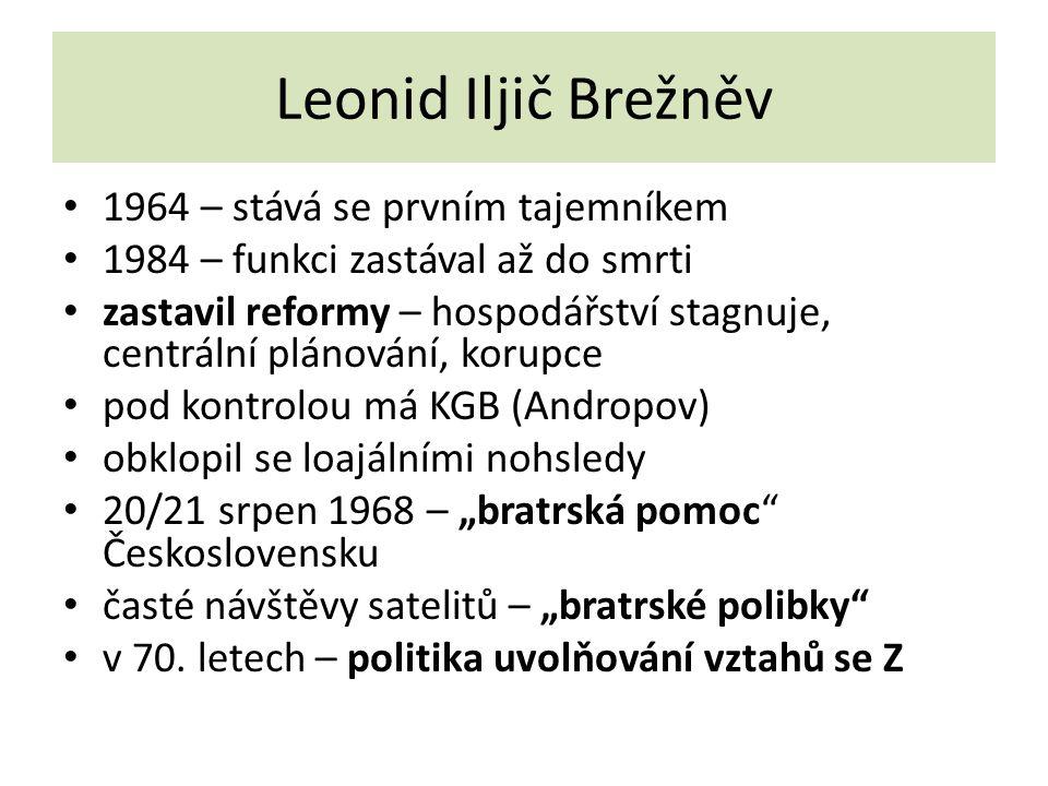 Leonid Iljič Brežněv 1964 – stává se prvním tajemníkem 1984 – funkci zastával až do smrti zastavil reformy – hospodářství stagnuje, centrální plánován