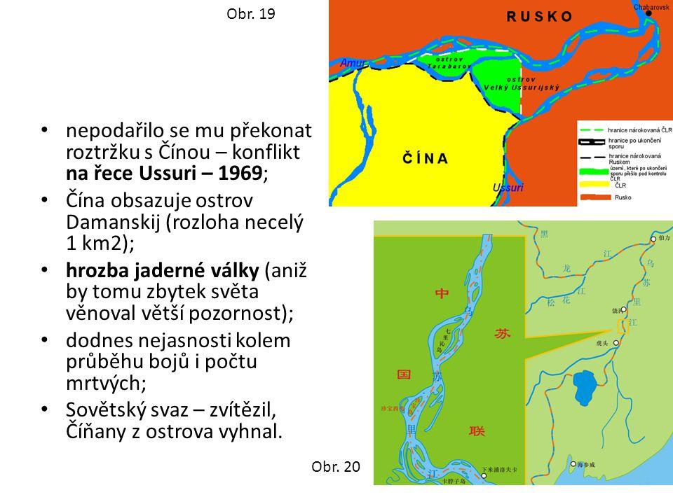 nepodařilo se mu překonat roztržku s Čínou – konflikt na řece Ussuri – 1969; Čína obsazuje ostrov Damanskij (rozloha necelý 1 km2); hrozba jaderné války (aniž by tomu zbytek světa věnoval větší pozornost); dodnes nejasnosti kolem průběhu bojů i počtu mrtvých; Sovětský svaz – zvítězil, Číňany z ostrova vyhnal.