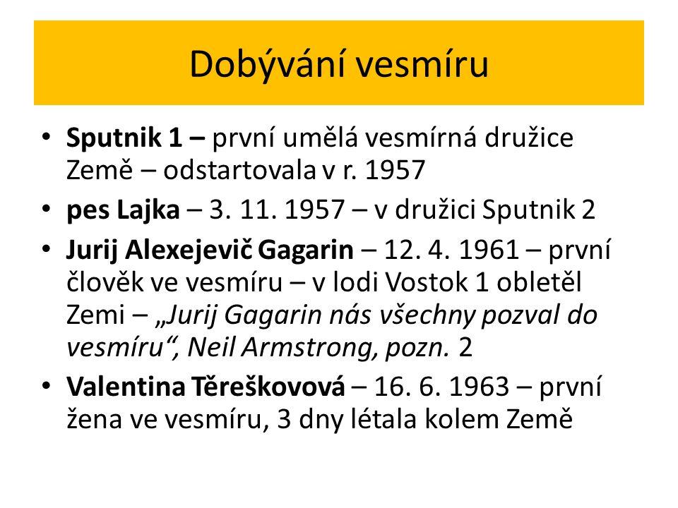 Dobývání vesmíru Sputnik 1 – první umělá vesmírná družice Země – odstartovala v r. 1957 pes Lajka – 3. 11. 1957 – v družici Sputnik 2 Jurij Alexejevič