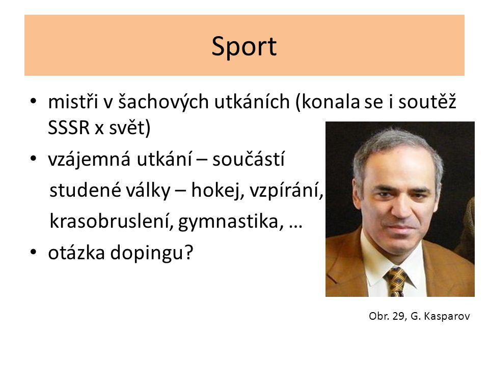 Sport mistři v šachových utkáních (konala se i soutěž SSSR x svět) vzájemná utkání – součástí studené války – hokej, vzpírání, krasobruslení, gymnastika, … otázka dopingu.