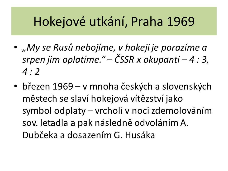 """Hokejové utkání, Praha 1969 """"My se Rusů nebojíme, v hokeji je porazíme a srpen jim oplatíme."""" – ČSSR x okupanti – 4 : 3, 4 : 2 březen 1969 – v mnoha č"""