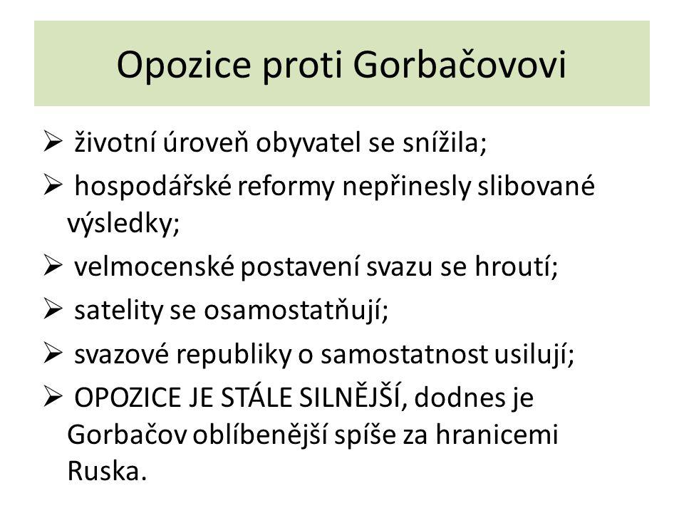 Opozice proti Gorbačovovi  životní úroveň obyvatel se snížila;  hospodářské reformy nepřinesly slibované výsledky;  velmocenské postavení svazu se