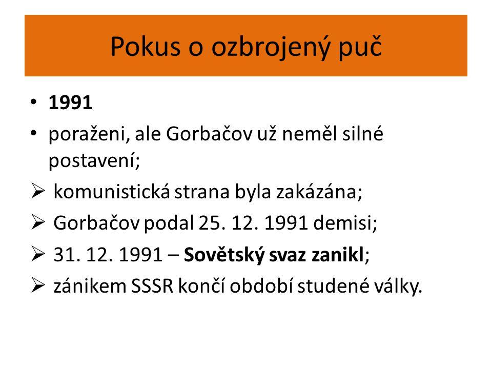 Pokus o ozbrojený puč 1991 poraženi, ale Gorbačov už neměl silné postavení;  komunistická strana byla zakázána;  Gorbačov podal 25. 12. 1991 demisi;
