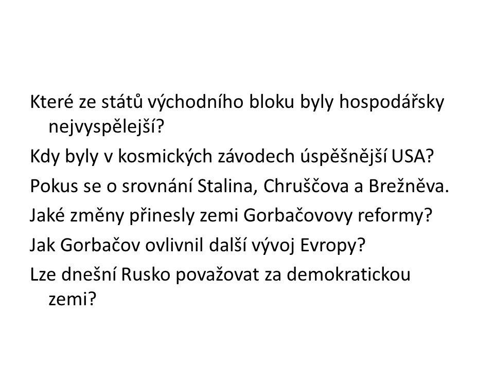 Které ze států východního bloku byly hospodářsky nejvyspělejší? Kdy byly v kosmických závodech úspěšnější USA? Pokus se o srovnání Stalina, Chruščova