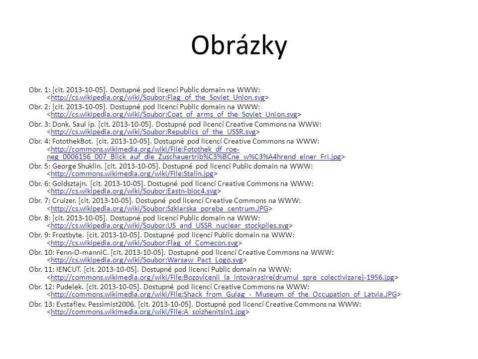 Obrázky Obr. 1: [cit. 2013-10-05]. Dostupné pod licencí Public domain na WWW: http://cs.wikipedia.org/wiki/Soubor:Flag_of_the_Soviet_Union.svg Obr. 2: