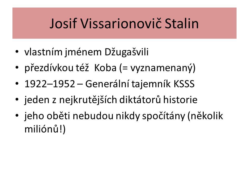 Josif Vissarionovič Stalin vlastním jménem Džugašvili přezdívkou též Koba (= vyznamenaný) 1922–1952 – Generální tajemník KSSS jeden z nejkrutějších diktátorů historie jeho oběti nebudou nikdy spočítány (několik miliónů!)