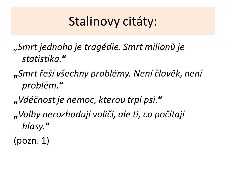"""Stalinovy citáty: """"Smrt jednoho je tragédie. Smrt milionů je statistika."""" """"Smrt řeší všechny problémy. Není člověk, není problém."""" """"Vděčnost je nemoc,"""