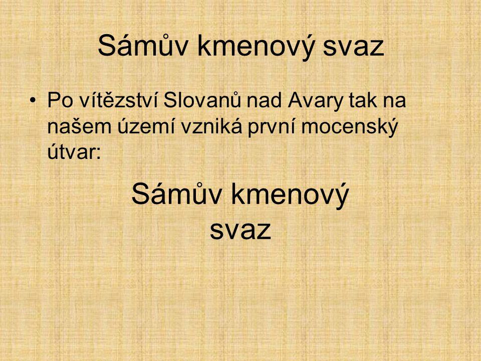 Sámův kmenový svaz Po vítězství Slovanů nad Avary tak na našem území vzniká první mocenský útvar: Sámův kmenový svaz