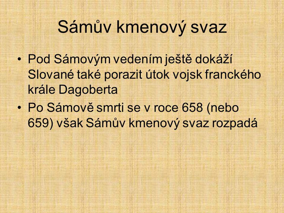 Pod Sámovým vedením ještě dokáží Slované také porazit útok vojsk franckého krále Dagoberta Po Sámově smrti se v roce 658 (nebo 659) však Sámův kmenový svaz rozpadá