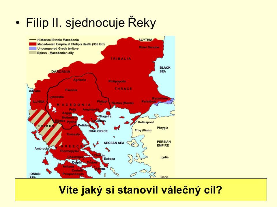 Filip II. sjednocuje Řeky Víte jaký si stanovil válečný cíl?