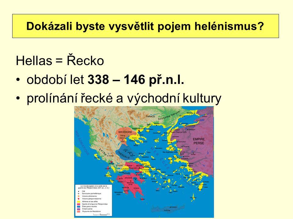 Hellas = Řecko období let 338 – 146 př.n.l. prolínání řecké a východní kultury Dokázali byste vysvětlit pojem helénismus?