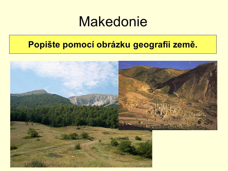 Makedonie Popište pomocí obrázku geografii země.
