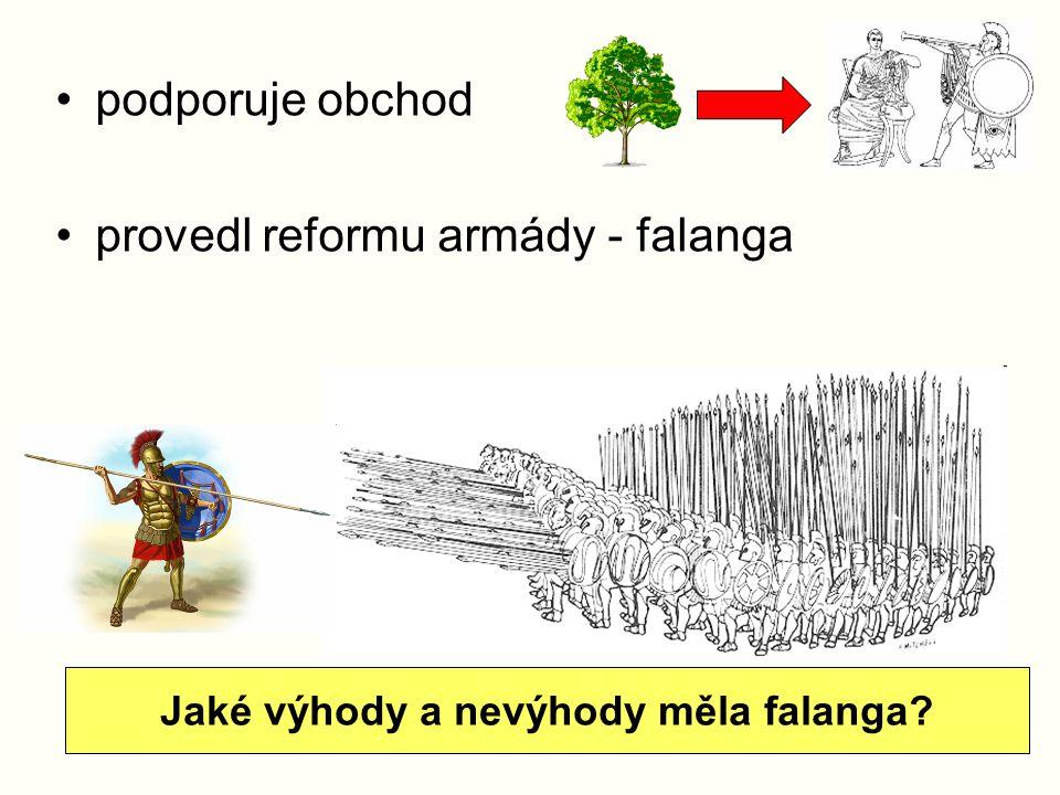 podporuje obchod provedl reformu armády - falanga Jaké výhody a nevýhody měla falanga?