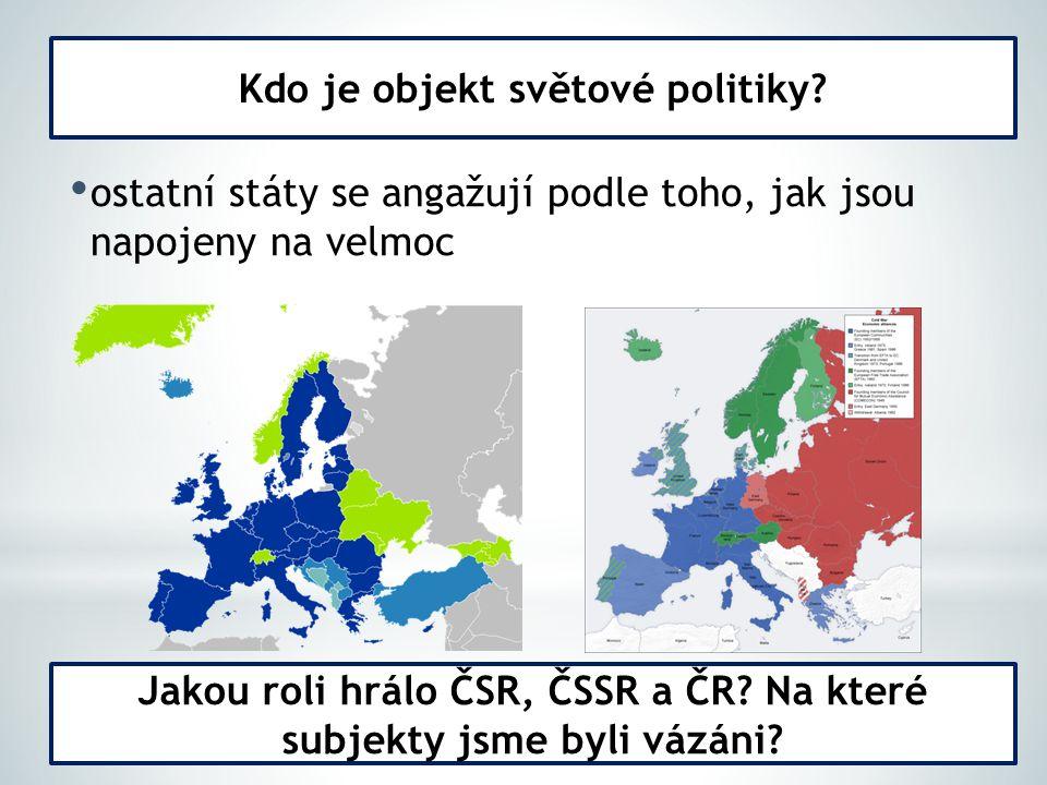 ostatní státy se angažují podle toho, jak jsou napojeny na velmoc Kdo je objekt světové politiky.