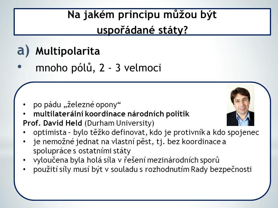 a) Multipolarita mnoho pólů, 2 - 3 velmoci Na jakém principu můžou být uspořádané státy.