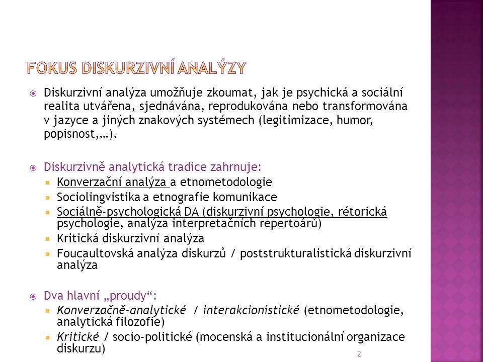 2  Diskurzivní analýza umožňuje zkoumat, jak je psychická a sociální realita utvářena, sjednávána, reprodukována nebo transformována v jazyce a jiných znakových systémech (legitimizace, humor, popisnost,…).
