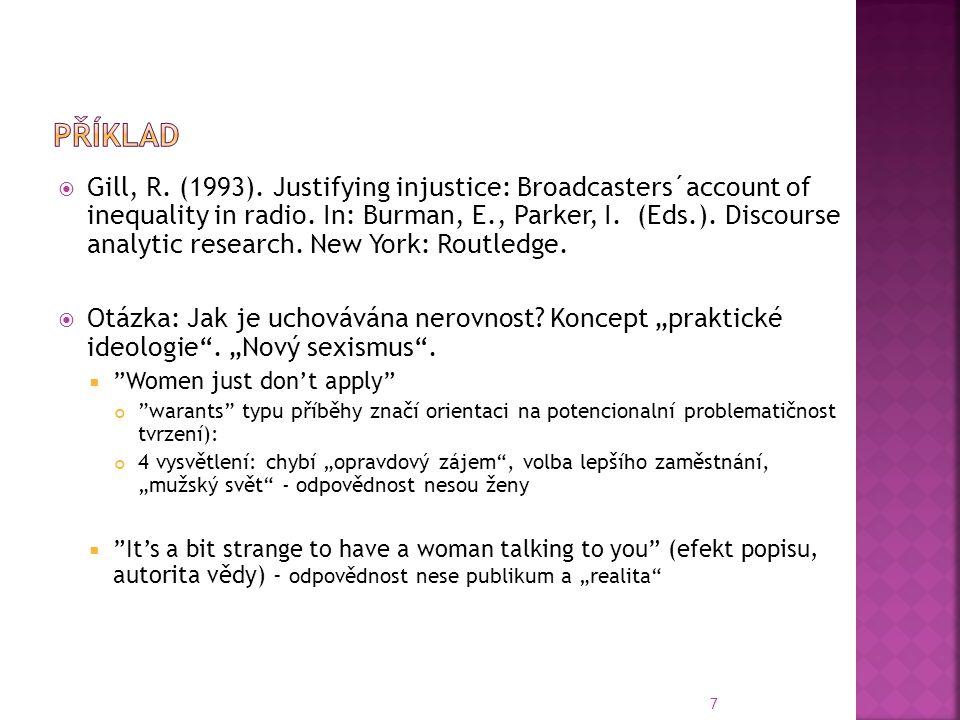 """8  Those things are not advance … as far as woman are concerned as with men Strategie: uplatnění objektivních kritérií, pasivní forma výroku (chybí aktér), závěr explicitně lokalizující odpovědnost mimo ženy odpovědnost je lokalizována v sociálních procesech (socializace)  Women' s voices: schrill, dusky: wrong """"Šovinismus a """"zvyk jsou změněny na """"senzitivitu high vs."""