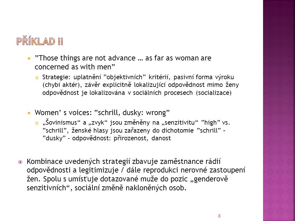 "8  ""Those things are not advance … as far as woman are concerned as with men"" Strategie: uplatnění ""objektivních"" kritérií, pasivní forma výroku (chy"