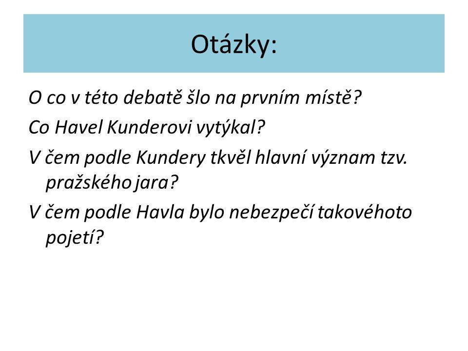 Otázky: O co v této debatě šlo na prvním místě.Co Havel Kunderovi vytýkal.