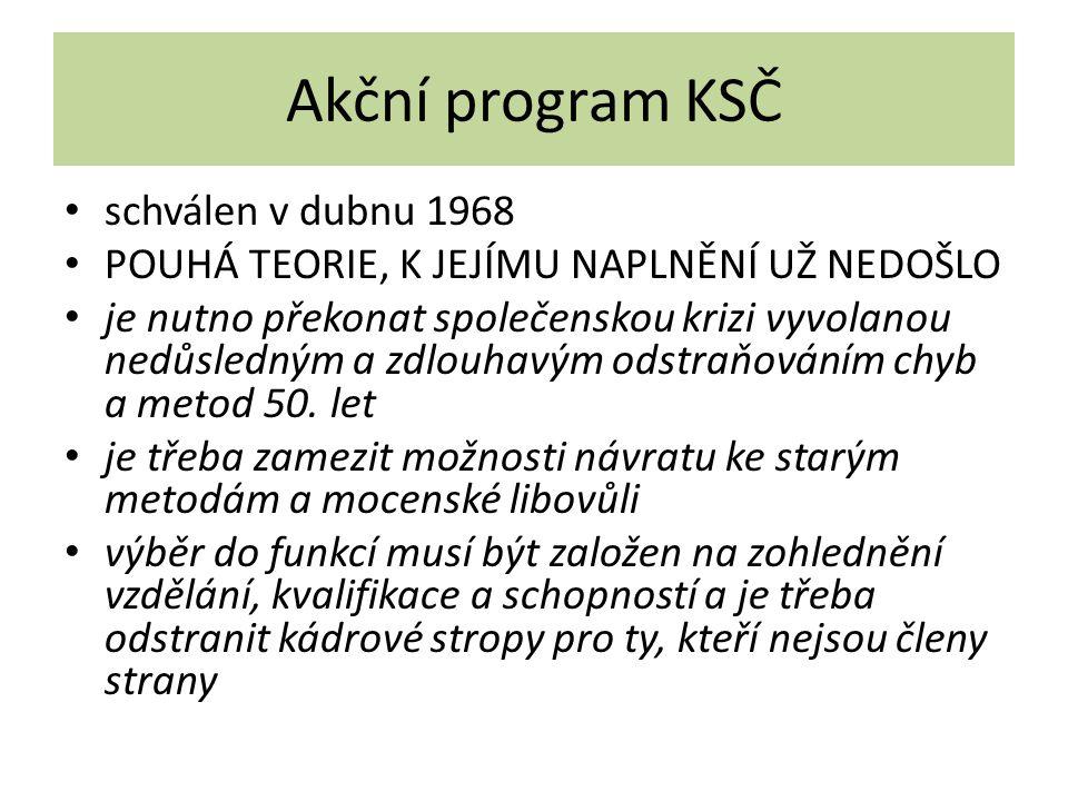 Akční program KSČ schválen v dubnu 1968 POUHÁ TEORIE, K JEJÍMU NAPLNĚNÍ UŽ NEDOŠLO je nutno překonat společenskou krizi vyvolanou nedůsledným a zdlouhavým odstraňováním chyb a metod 50.