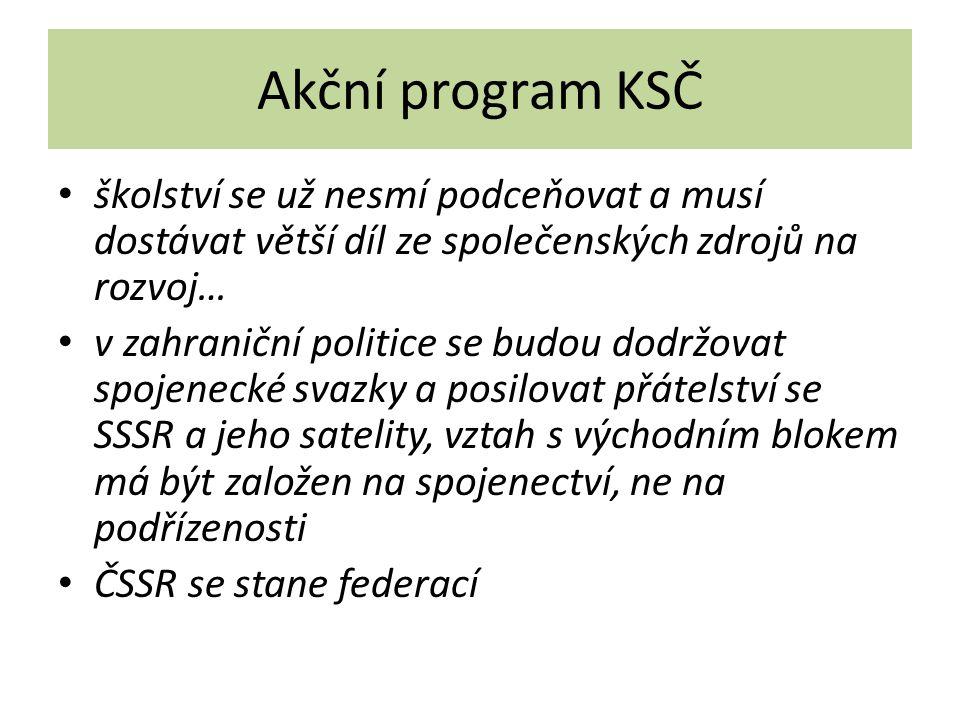 Akční program KSČ školství se už nesmí podceňovat a musí dostávat větší díl ze společenských zdrojů na rozvoj… v zahraniční politice se budou dodržovat spojenecké svazky a posilovat přátelství se SSSR a jeho satelity, vztah s východním blokem má být založen na spojenectví, ne na podřízenosti ČSSR se stane federací