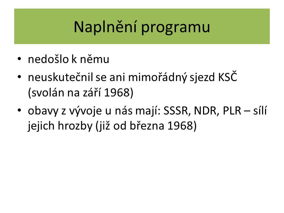Naplnění programu nedošlo k němu neuskutečnil se ani mimořádný sjezd KSČ (svolán na září 1968) obavy z vývoje u nás mají: SSSR, NDR, PLR – sílí jejich hrozby (již od března 1968)