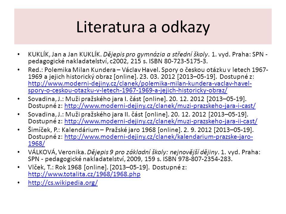 Literatura a odkazy KUKLÍK, Jan a Jan KUKLÍK.Dějepis pro gymnázia a střední školy.