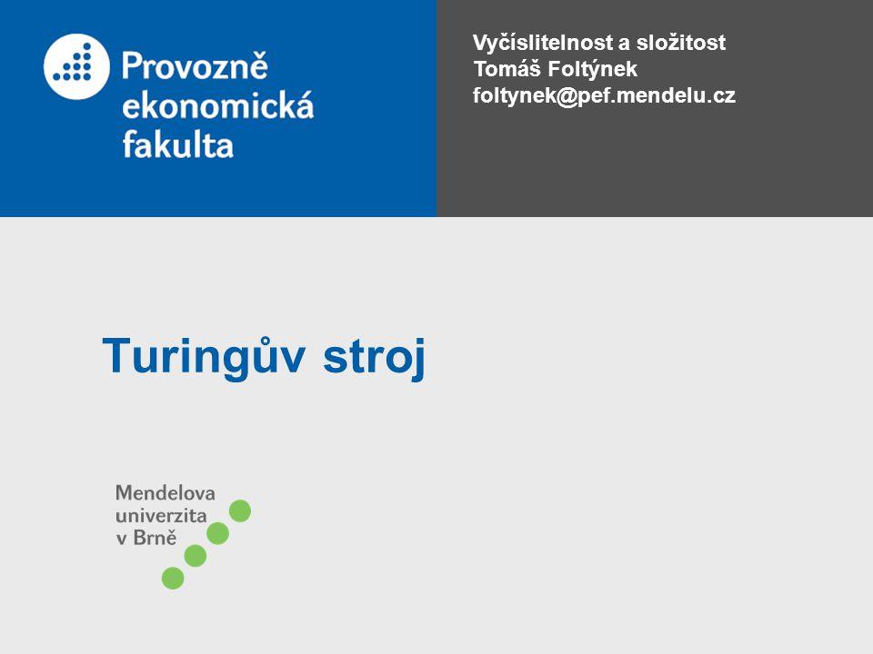Vyčíslitelnost a složitost Tomáš Foltýnek foltynek@pef.mendelu.cz Turingův stroj