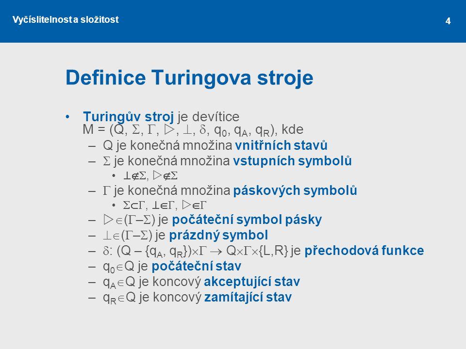 Vyčíslitelnost a složitost 5 Výpočet Turingova stroje I.