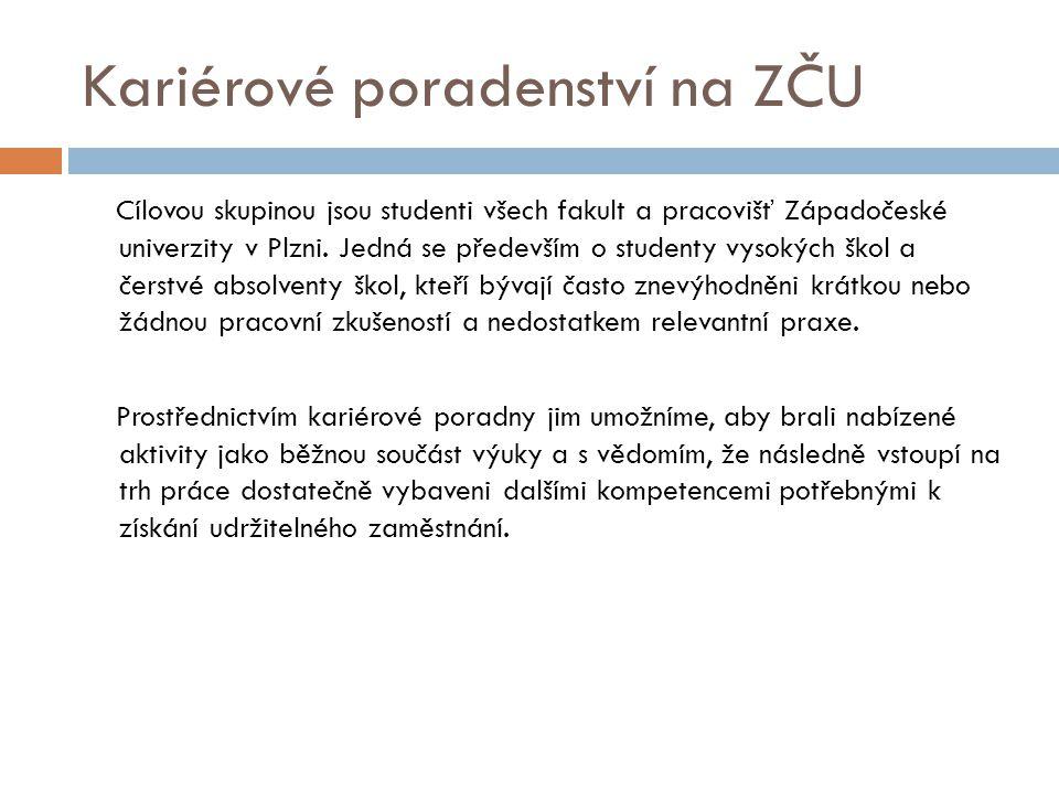 Kariérové poradenství na ZČU Cílovou skupinou jsou studenti všech fakult a pracovišť Západočeské univerzity v Plzni. Jedná se především o studenty vys